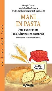 Mani in pasta: Fare pane e pizza con la lievitazione naturale (Italian Edition)