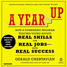 A Year Up: How a Pioneering Program Teaches Young Adults Real Skills for Real Jobs with Real Success