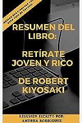 RESUMEN DEL LIBRO: RETÍRATE JOVEN Y RICO: DE ROBERT KIYOSAKI (Spanish Edition) Kindle Edition