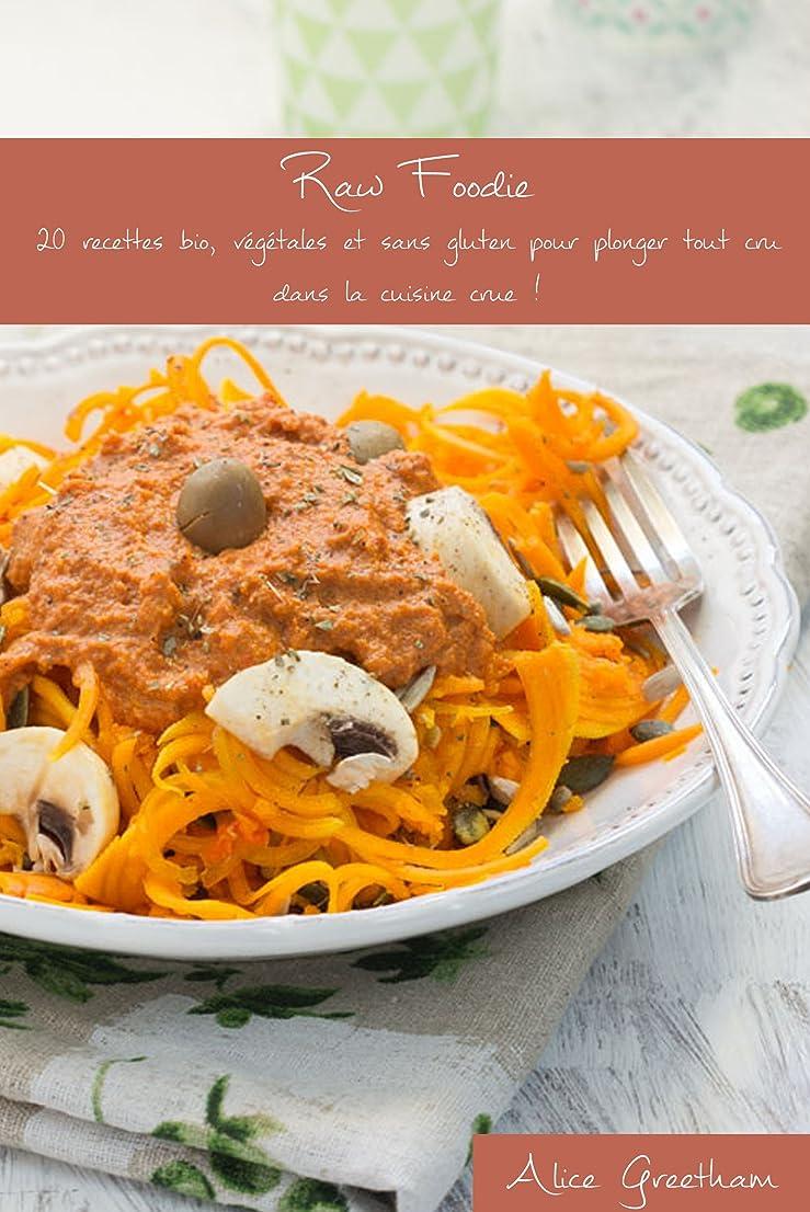 テニス鉱石ラップRaw Foodie: 20 recettes bio, végétales et sans gluten pour plonger tout cru dans la cuisine crue ! (French Edition)