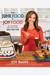 From Junk Food to Joy Food: All the Foods You Love to Eat......Only Better Kindle Edition