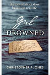 Girl Drowned: Historical short story based on real life Kindle Edition