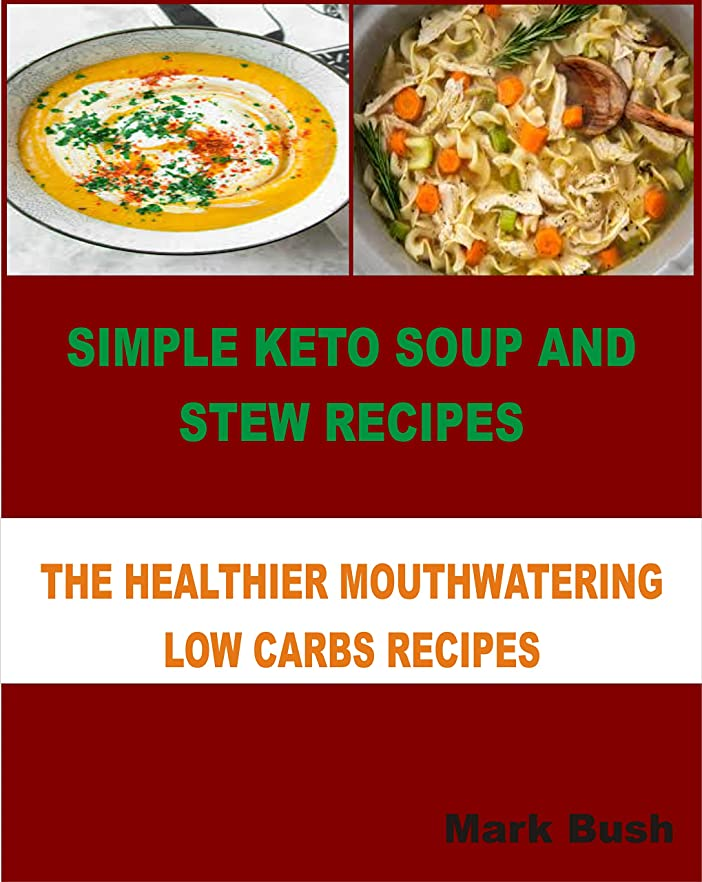 Simple Keto Soup and Stew Recipes: The Healthier Mouthwatering Low Carbs Recipes (English Edition)