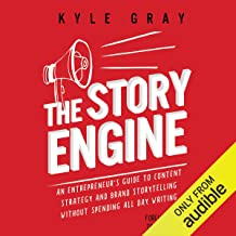 The Story Engine: An Entrepreneur's Guide to Content Strategy and Brand Storytelling Without Spending All Day Writing