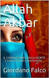 Allah Akbar: IL COMMISSARIO DELLA MORTE - Il commissario maremmano (Italian Edition)