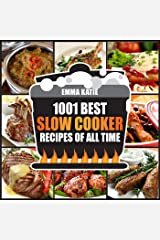 1001 Best Slow Cooker Recipes of All Time: A Slow Cooking Cookbook with Over 1001 Recipes Book for Healthy Electric Pressure Instant Pot Crock Pot Breakfast, Lunch and Dinner Meals Kindle Edition