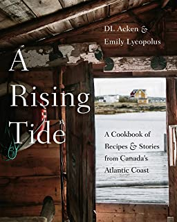 A Rising Tide: A Cookbook of Recipes and Stories from Canada's Atlantic Coas