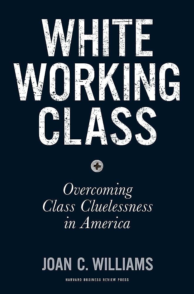 誰でもエロチック神秘的なWhite Working Class: Overcoming Class Cluelessness in America (English Edition)