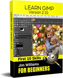 Learn GIMP - First 10 Skills: GIMP Guidebook for Beginners - Version 2.10