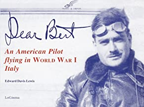 Dear Bert: An American pilot flying in World War I Italy : the story of George M. D. Lewis told through his photos, journal and letters / compiled and edited by Edward Davis Lewis