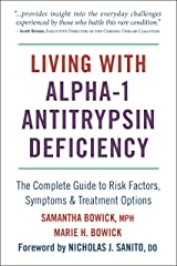 Living with Alpha-1 Antitrypsin Deficiency (A1AD): Complete Guide to Risk Factors, Symptoms & Treatment Options Kindle Edition