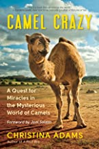 Camel Crazy: A Quest for Miracles in the Mysterious World of Camels
