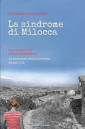 La sindrome di Milocca: Due novelle di Luigi Pirandello: «Le sorprese della scienza», «Acqua e lì».
