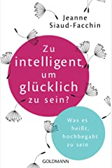 Zu intelligent, um glücklich zu sein?: Was es heißt, hochbegabt zu sein (German Edition) Format Kindle