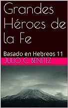 Grandes Héroes de la Fe: Basado en Hebreos 11 (Comentarios nº 4) (Spanish Edition)