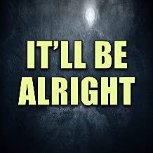 It'll Be Alright [Explicit]