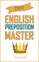 The English Preposition Master: 460 Preposition Uses to SUPER-POWER Your English Skills. (Master English Book 3) (English ...
