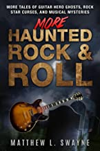 More Haunted Rock & Roll: More tales of guitar hero ghosts, rock star curses, and musical mysteries