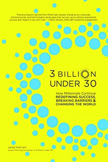3 Billion Under 30: How Millennials Continue Redefining Success, Breaking Barriers, and Changing The World: 75 Stories of Entrepreneurship, Change, and Leadership | Business Book for Young Adults