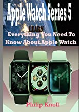 Apple Watch Series 5: Learn Everything You Need To Know About Apple Watch (English Edition)