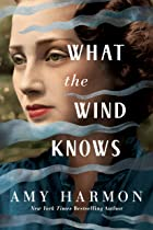 Cover image of What the Wind Knows by Amy Harmon