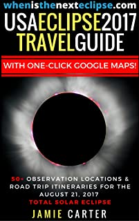 USA Eclipse 2017 Travel Guide: 50+ observation, camping, RV & road trip itineraries for the August 21, 2017 Total Solar Eclipse