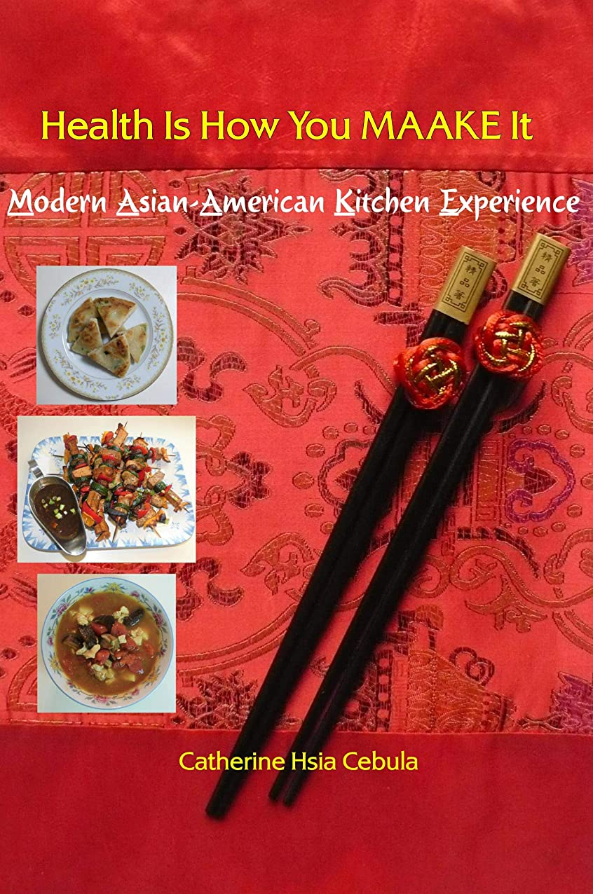 Health Is How You MAAKE It: Modern Asian-American Kitchen Experience (English Edition)