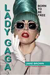 LADY GAGA BORN TO BE FREE: An Unauthorized Biography Kindle Edition