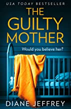 The Guilty Mother: A new gripping and emotional psychological thriller for 2019 which asks: who would you believe?