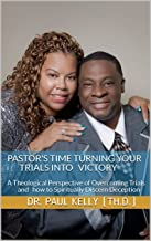 Pastor's Time Turning Your Trials Into Victory: A Theological Perspective of Overcoming Trials and How to Spiritually Discern Deception (Pastor's Time Spiritual Education Ministry Book 2)