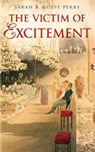 The Victim of Excitement (English Edition)