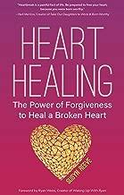 Heart Healing: The Power of Forgiveness to Heal a Broken Heart