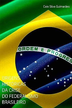 Origens Históricas da Crise do Federalismo Brasileiro (Portuguese Edition)