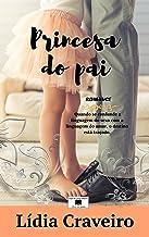 Princesa do Pai: Um romance inspirado em factos reais (Portuguese Edition)