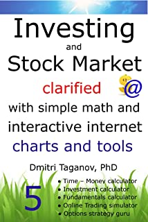 Investing and Stock Market clarified with simple math and interactive internet charts and tools:: Essential techniques for...