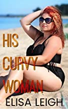 His Curvy Woman: A Curvy Girl Romance (Curved & Desired Book 1)