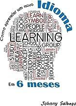 Como aprender um novo idioma em 6 meses: Descubra o grande segredo da aceleração da aprendizagem (Idiomas Livro 1) (Portuguese Edition)