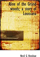 Aline of the Grand woods; a story of Louisiana