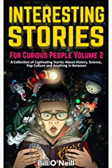 Interesting Stories For Curious People Volume 2: A Collection of Captivating Stories About History, Science, Pop Culture and Anything in Between Kindle Edition