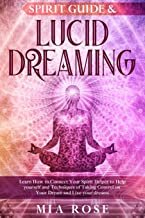 Spirit Guide & Lucid Dreaming: Learn How to Connect Your Spirit Helper to Help yourself and Techniques of Taking Control o...