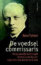 De voedselcommissaris: Het gevaarlijke dubbelspel tijdens de oorlog van topambtenaar Jan Groen Tukker (Dutch Edition)
