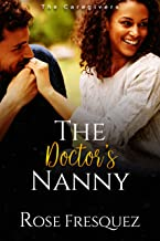 The Doctor's Nanny: A Christian Work Place Sweet Romance (The Caregivers-BWWM Book 1)