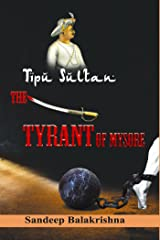 TipuSultan- The Tyrant of Mysore (Indian History Book 1) Kindle Edition
