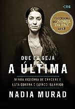 Que eu seja a última: Minha história de cárcere e luta contra o Estado Islâmico (Portuguese Edition)