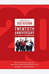 America's Test Kitchen Twentieth Anniversary TV Show Cookbook: Best-Ever Recipes from the Most Successful Cooking Show on TV (Complete ATK TV Show Cookbook) Kindle Edition