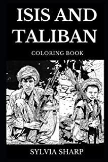 ISIS and Taliban Coloring Book: Notorious Terrorist Organizations and Ethic Cleansing, Middle Eastern Caliphate and Radical Islam Inspired Adult Coloring Book (ISIS and Taliban Books)