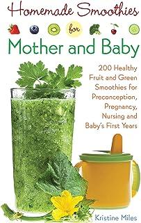 اسموتی خانگی برای مادر و نوزاد: 300 میوه سالم و سبزیجات سبز برای پیش بینی ، بارداری ، پرستاری و سالهای اول نوزاد