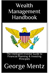 Wealth Management Handbook : The Intelligent Investor Guide to Financial Planning & Investing Principles (Wealth Management Intelligent Investor) Kindle Edition