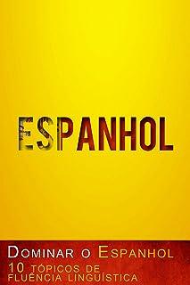 Dominar o Espanhol – 10 tópicos de fluência linguística (Portuguese Edition)