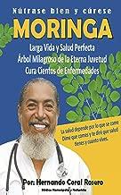 MORINGA Árbol milagroso de la eterna juventud, cura cientos de enfermedades: Nútrase bien y cúrese (Spanish Edition)